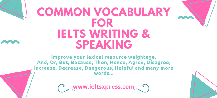Common VOCABULARY for IELTS Writing & Speaking to improve your lexical resources ieltsxpress